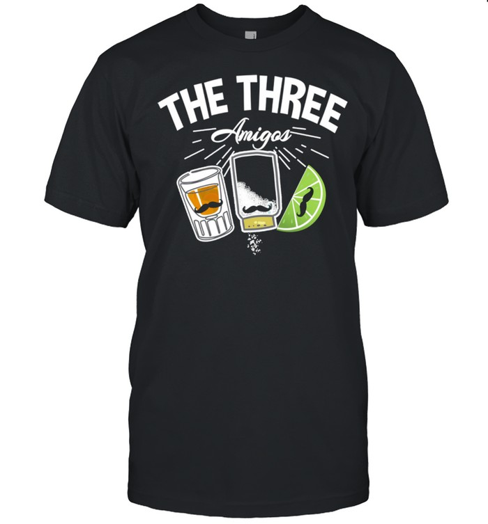 The 3 Three Amigos Tequila Salt lime Cinco De Mayo Drink Shirt