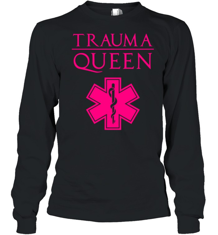 Trauma Queen Cool EMT Paramedic Saying  Long Sleeved T-shirt