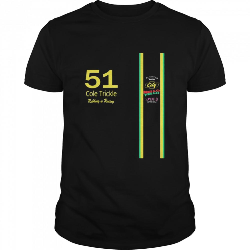 51 Cole Trickle Rubbing Is Racing Mello Yello Superflo Shirt