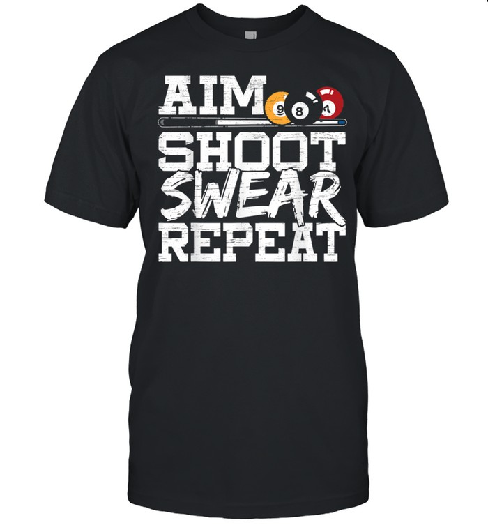 Aim Shoot Swear Repeat made for a Pool Billiards Player shirt