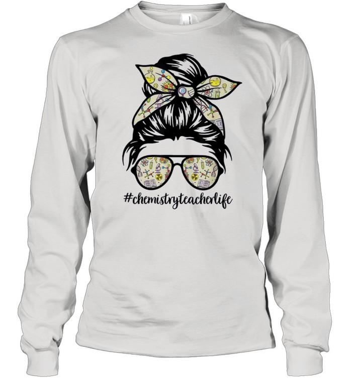 Chemistry teacher messy bun life hair glasses science gift shirt Long Sleeved T-shirt