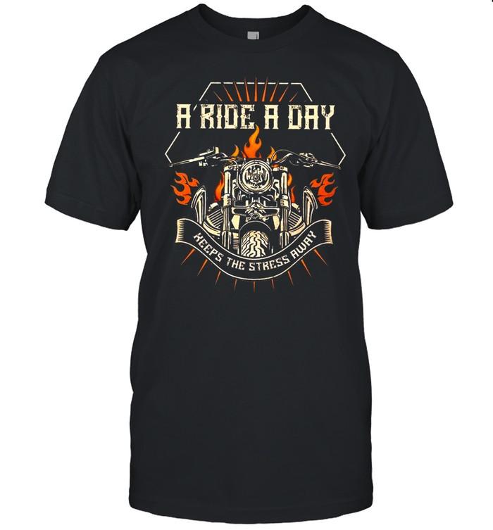 A Ride A Day Keeps The Stress Away shirt