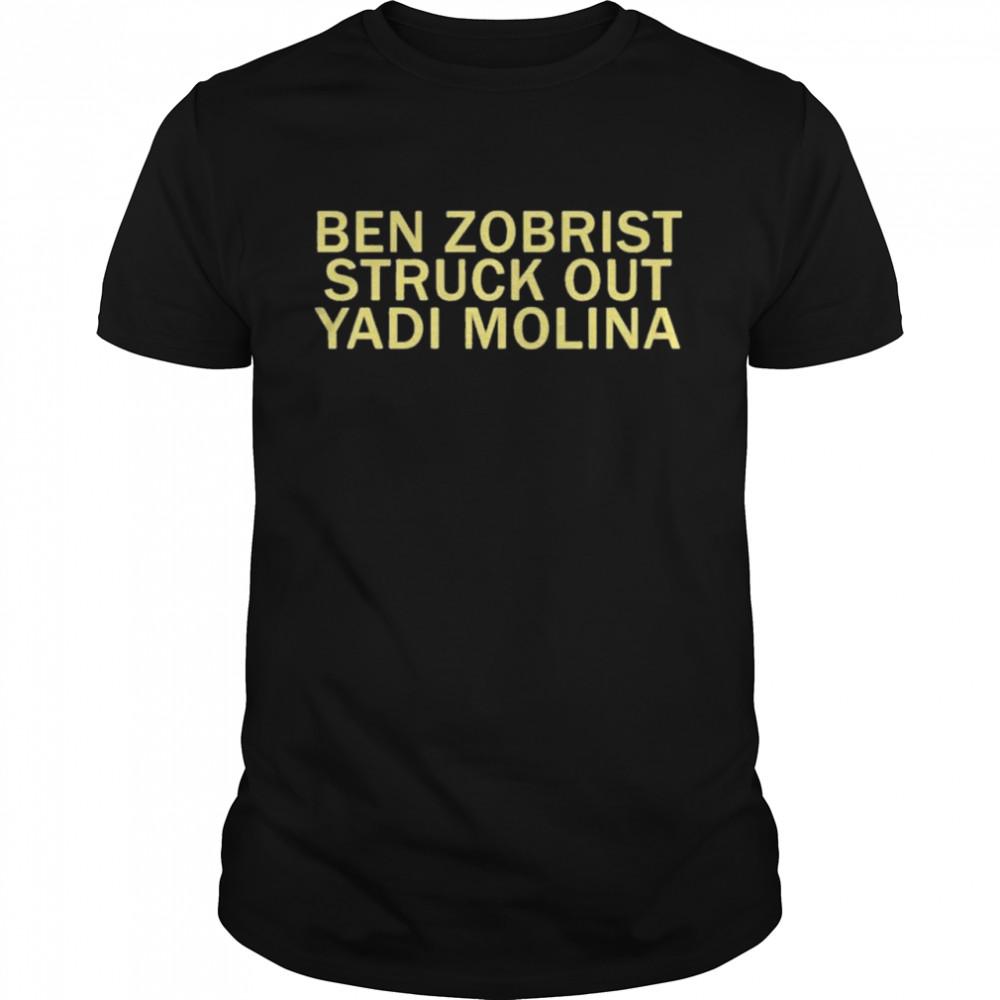 Ben Zobrist Struck Out The Yadi Molina Shirt