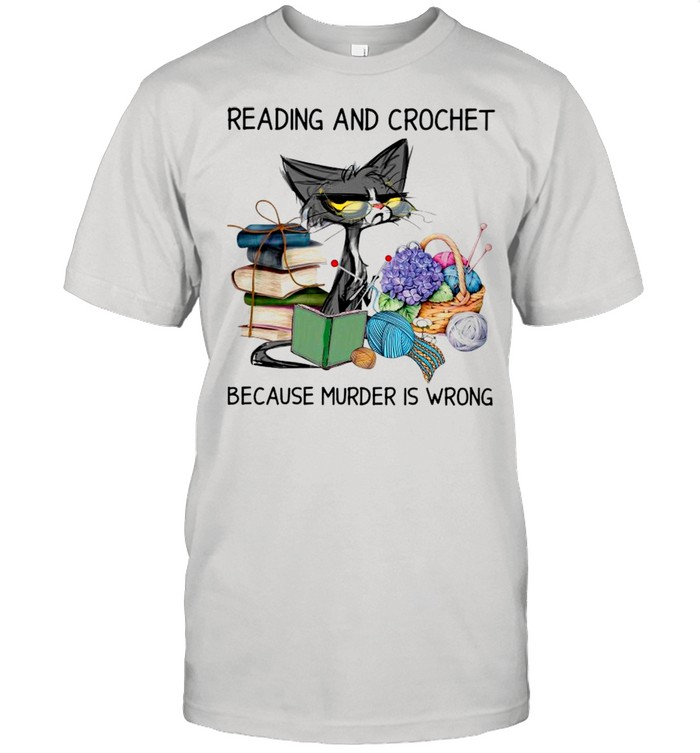 Black Cat Reading Book And Crochet Because Murder Is Wrong shirt