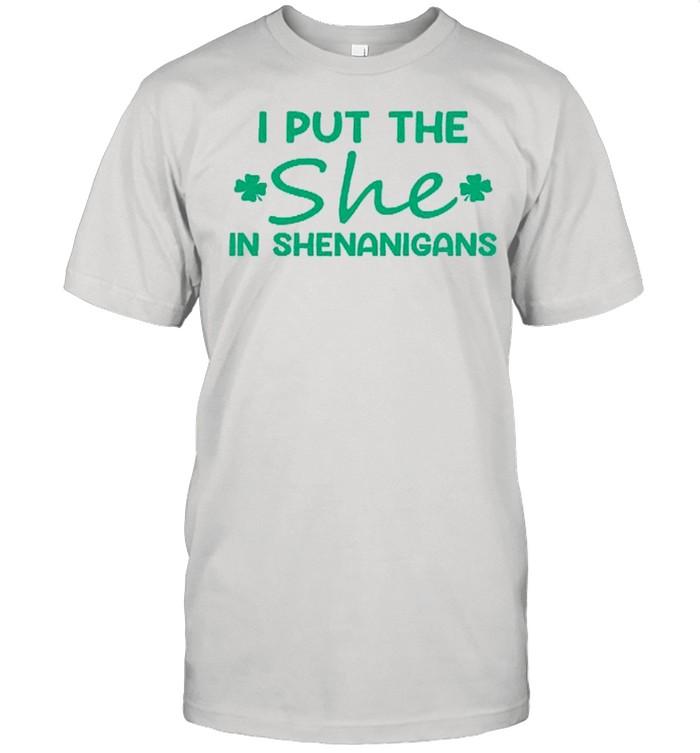I Put The She In Shenanigans shirt