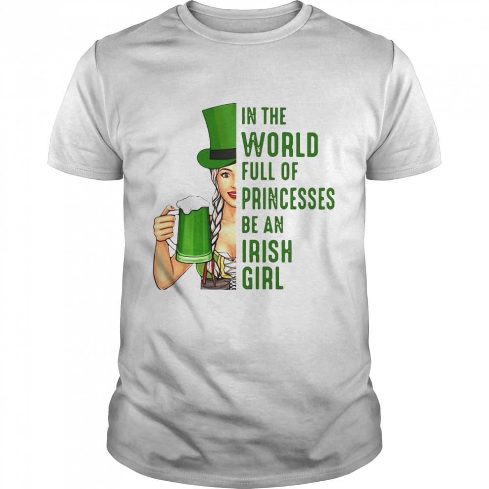 In A World Full Of Princess Be An Irish Girl T-shirt