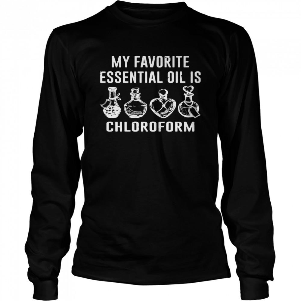 My Favorite Essential Oil Is Chloroform T-shirt Long Sleeved T-shirt