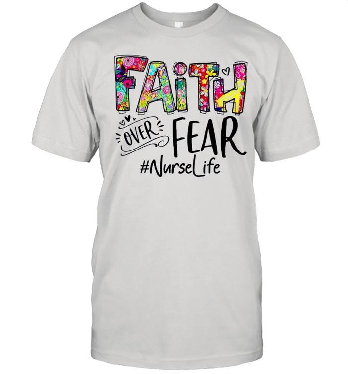 Faith over fear nurselife shirt