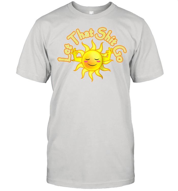 Funny Meditating Yoga Sun Let That Shit Go Relax Yogi Lotus shirt