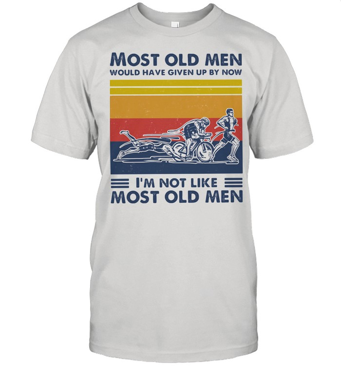 Most Old Men Would Have Given Up By Now I'm Not Like Most Old Men Triathlon Vintage Shirt