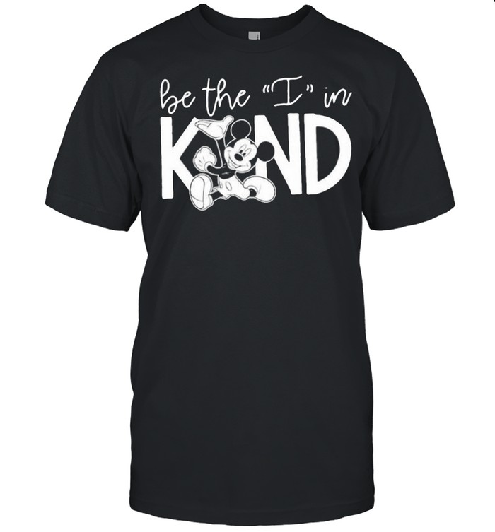 Be The I In Kind Mickey Mouse Shirt