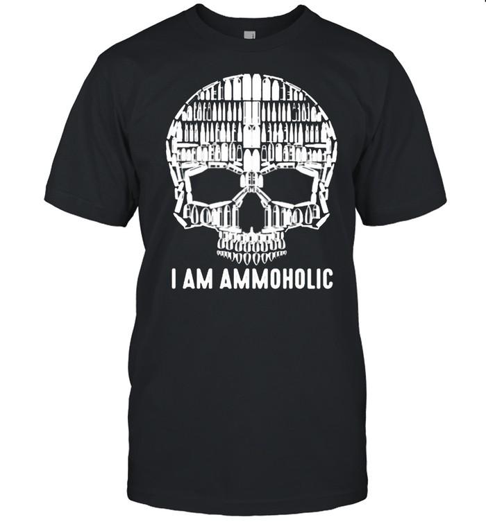 I Am Ammoholic Skull Shirt