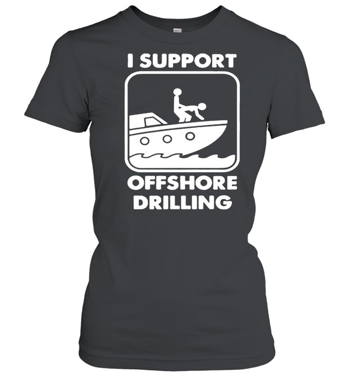I support offshore drilling shirt Classic Women's T-shirt