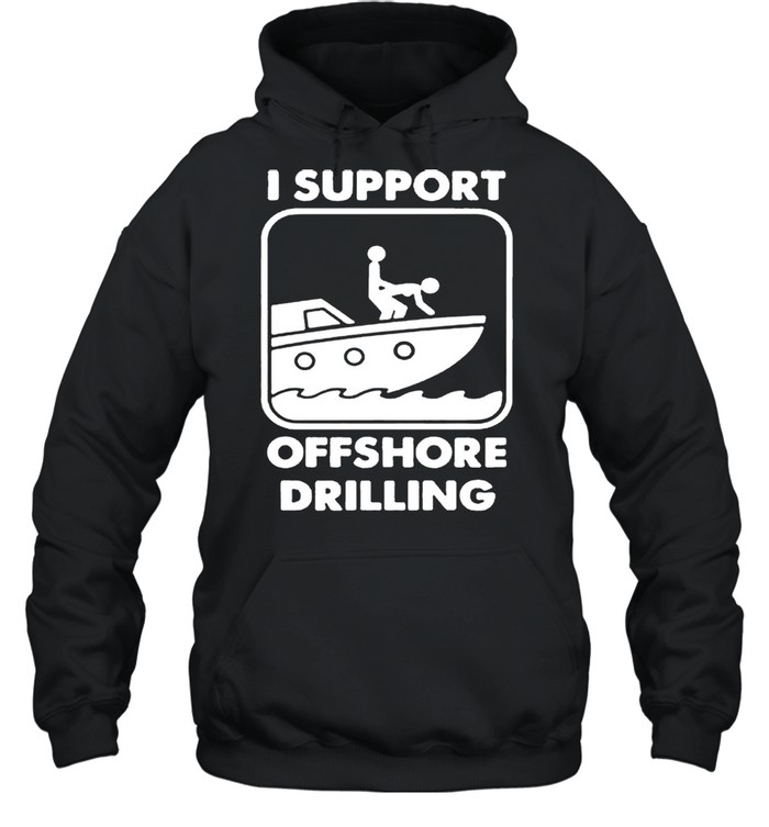 I support offshore drilling shirt Unisex Hoodie