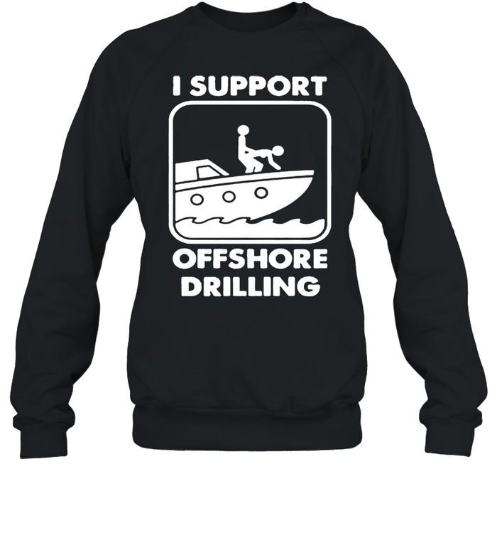 I support offshore drilling shirt Unisex Sweatshirt