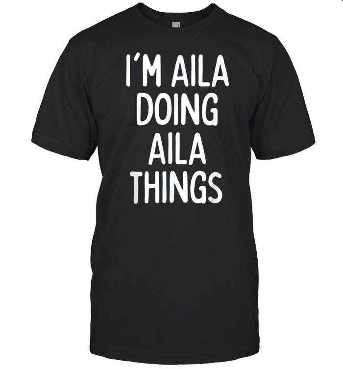 I'm Aila Doing Aila Things, First Name shirt
