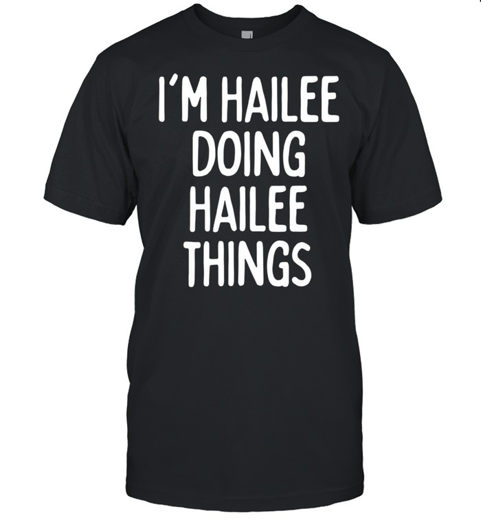 I'm Hailee Doing Hailee Things, First Name shirt