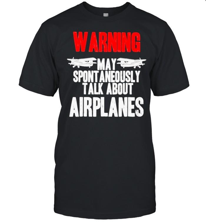 Warning May Spontaneously Talk About Airplanes shirt