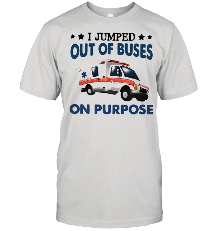I Jump Out Of Buses On Purpose T-shirt