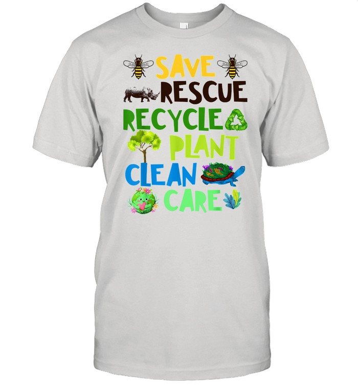Save Bees Rescue Animals Recycle Plant Clean Care Plastict Earth Day Shirt