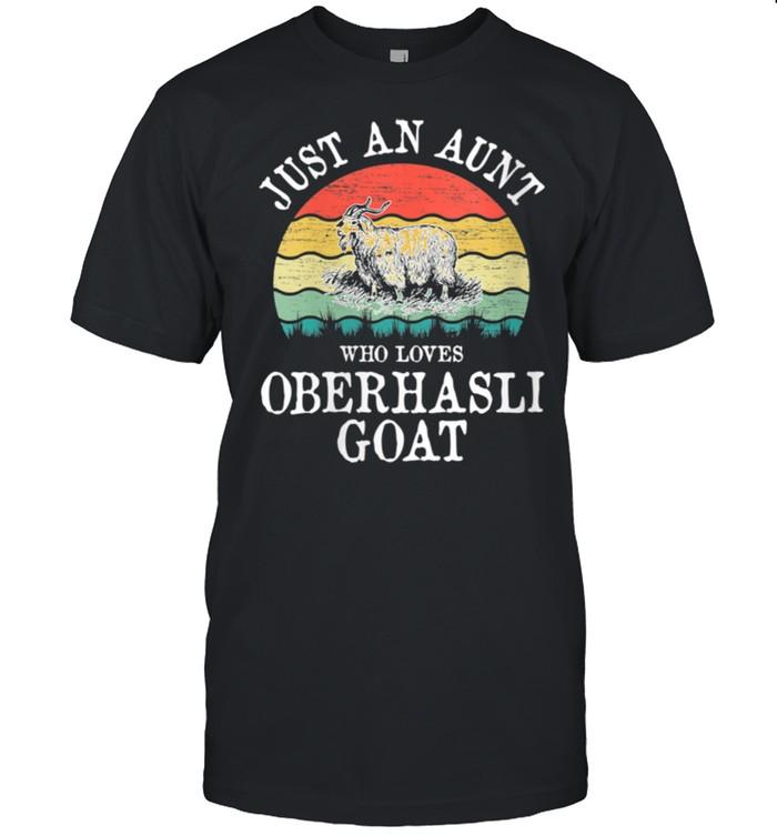 Womens Just An Aunt Who Loves Oberhasli Goat shirt