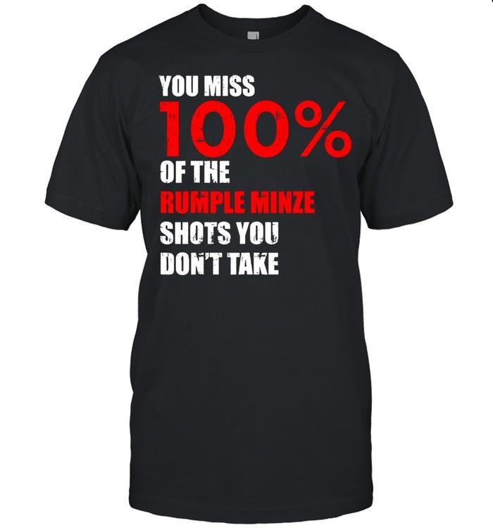 You Miss 100 Percent Of The Rumple Minze Shots You Don't Take Shirt