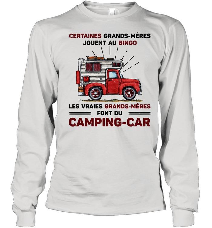 Certaines grands meres jouent au bingo les vraie grands meres font du Camping car shirt Long Sleeved T-shirt