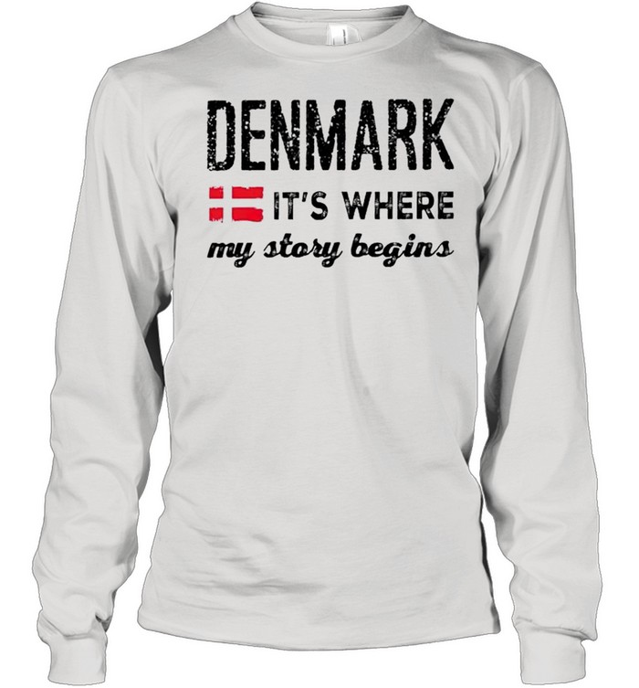 Denmark its where my story begins shirt Long Sleeved T-shirt