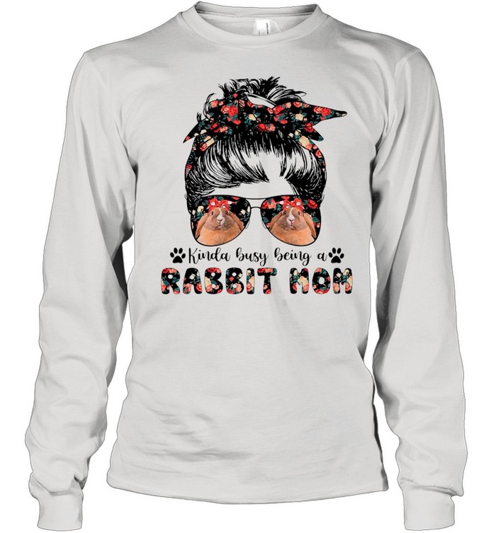 Kinda Busy Being A Rabbit Mom – Happy Mother's Day 2021 shirt Long Sleeved T-shirt