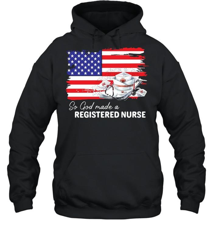 Nurse So God Made A Registered Nurse American Flag T-shirt Unisex Hoodie