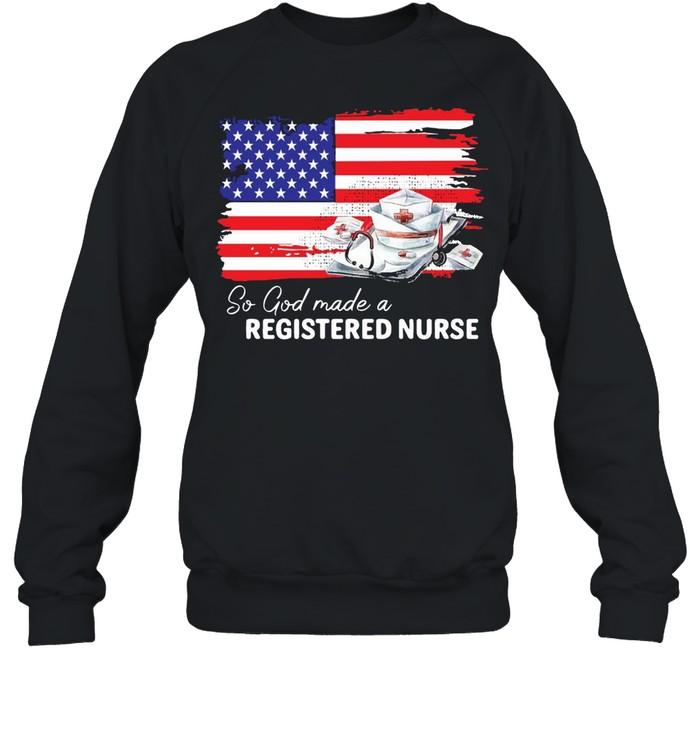 Nurse So God Made A Registered Nurse American Flag T-shirt Unisex Sweatshirt