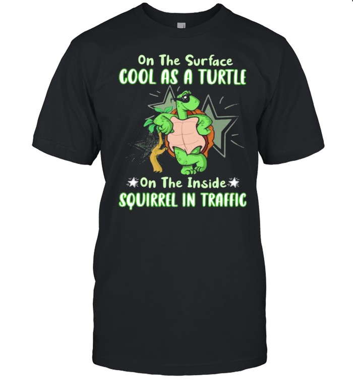 On The Surface Cool As A Turtle On The Inside Squirrel In Traffic  Classic Men's T-shirt