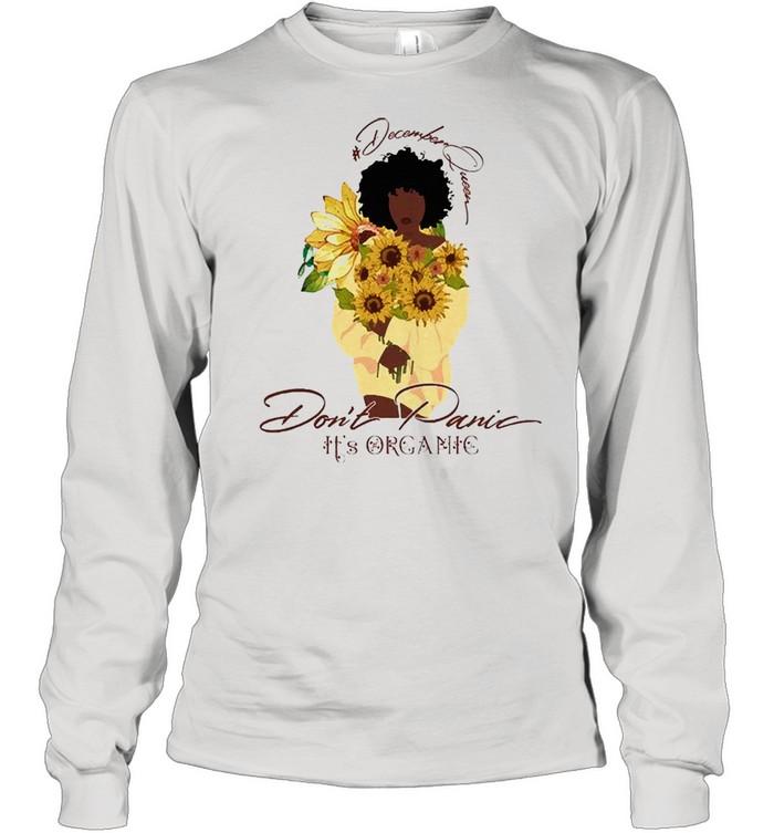 Sunflower december queen dont panic its organic shirt Long Sleeved T-shirt