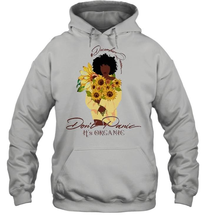 Sunflower december queen dont panic its organic shirt Unisex Hoodie