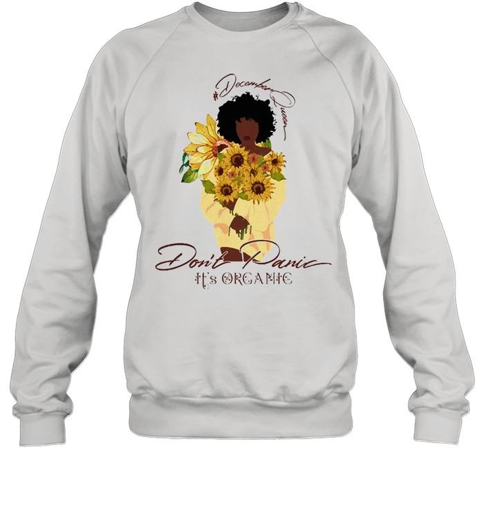 Sunflower december queen dont panic its organic shirt Unisex Sweatshirt