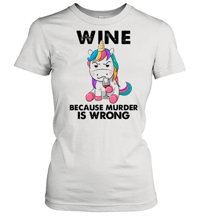 Unicorn Drink Wine Because Murder Is Wrong shirt Classic Women's T-shirt
