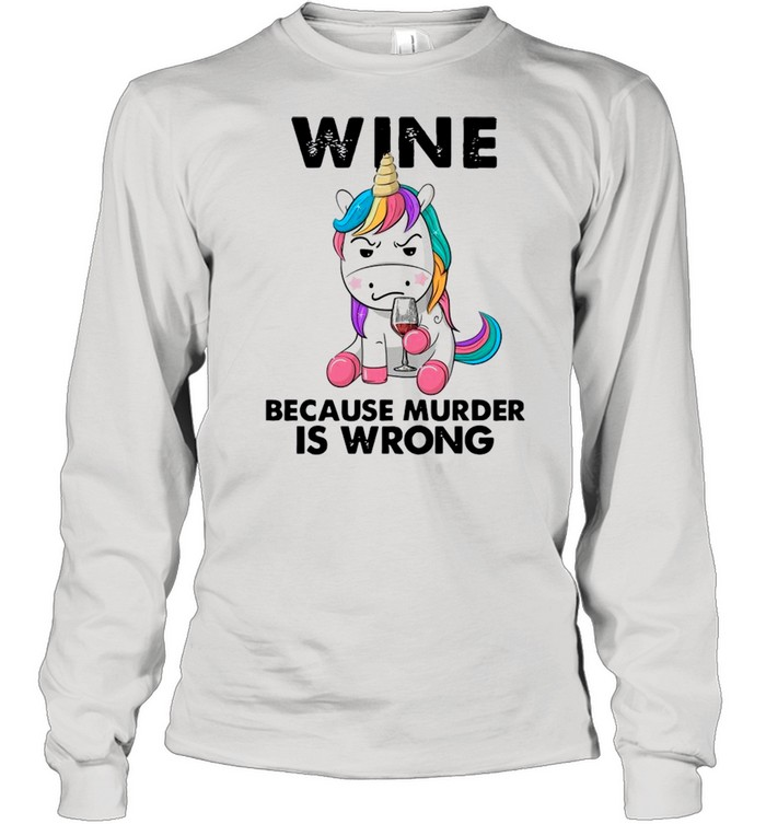 Unicorn Drink Wine Because Murder Is Wrong shirt Long Sleeved T-shirt