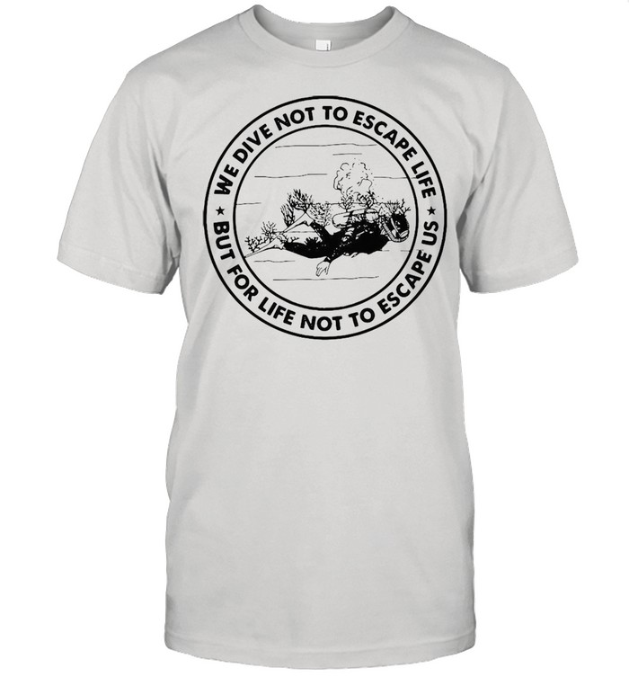 We Dive Not To Escape Life But For Life Not To Escape Us T-shirt Classic Men's T-shirt