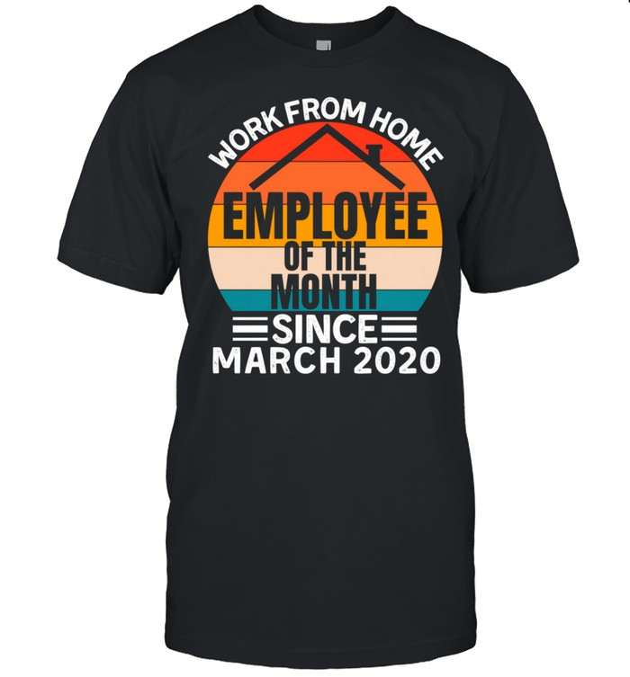 Work From Home Employee Of The Month Employee Appreciation shirt Classic Men's T-shirt