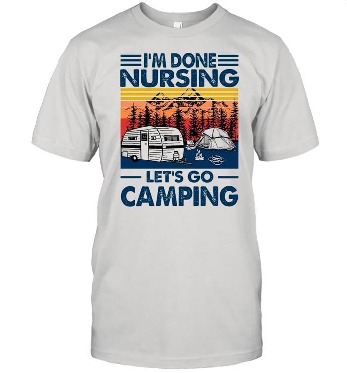 I'm Done Nursing Let's Go Camping Vintage 2021 shirt Classic Men's T-shirt