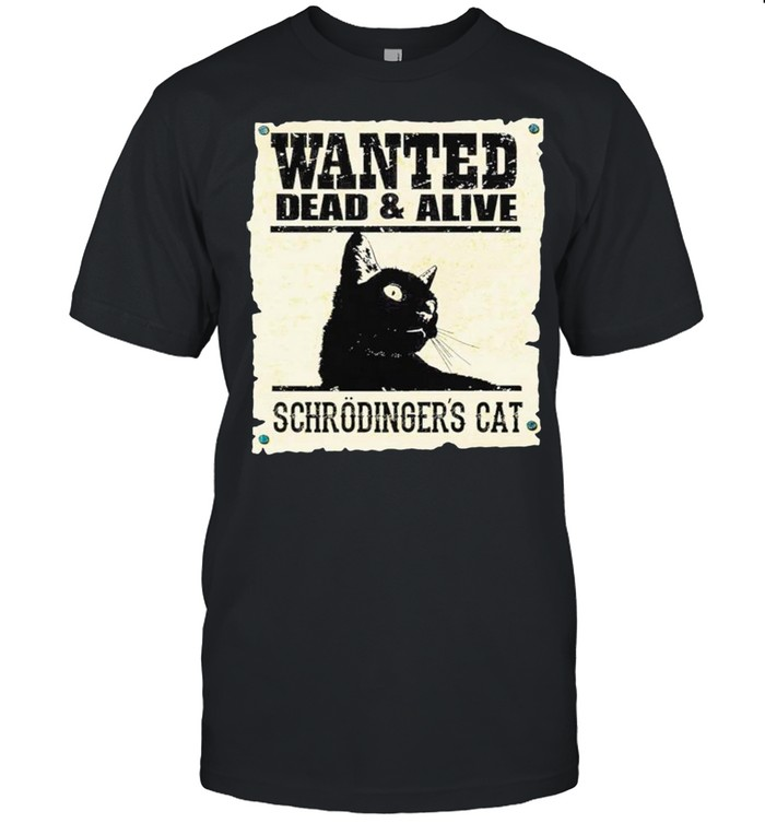 Wanted Dead And Alive Schrodingers Cat shirt Classic Men's T-shirt