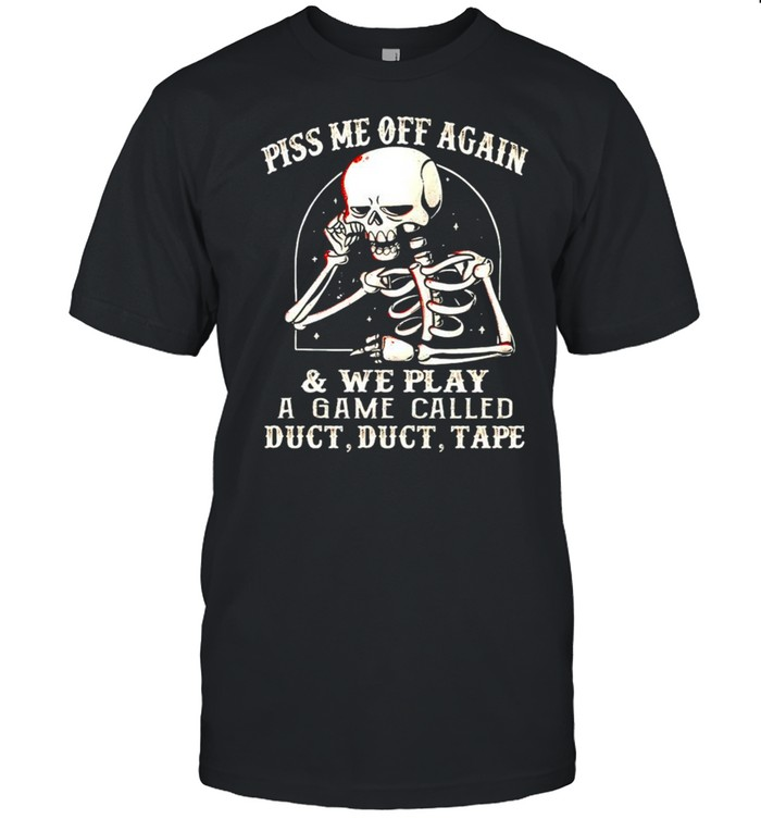 Skeleton piss me off again and we play a game called shirt Classic Men's T-shirt