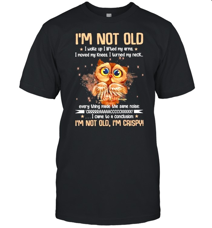 Im not old I woke up I lifted my arms I move my knees I turned my neck shirt Classic Men's T-shirt