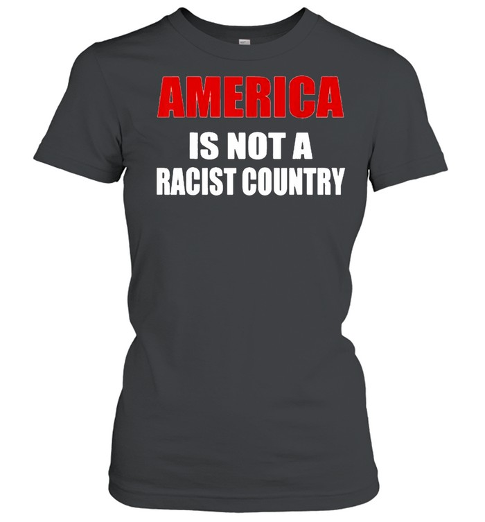 America is not a racist country  Classic Women's T-shirt