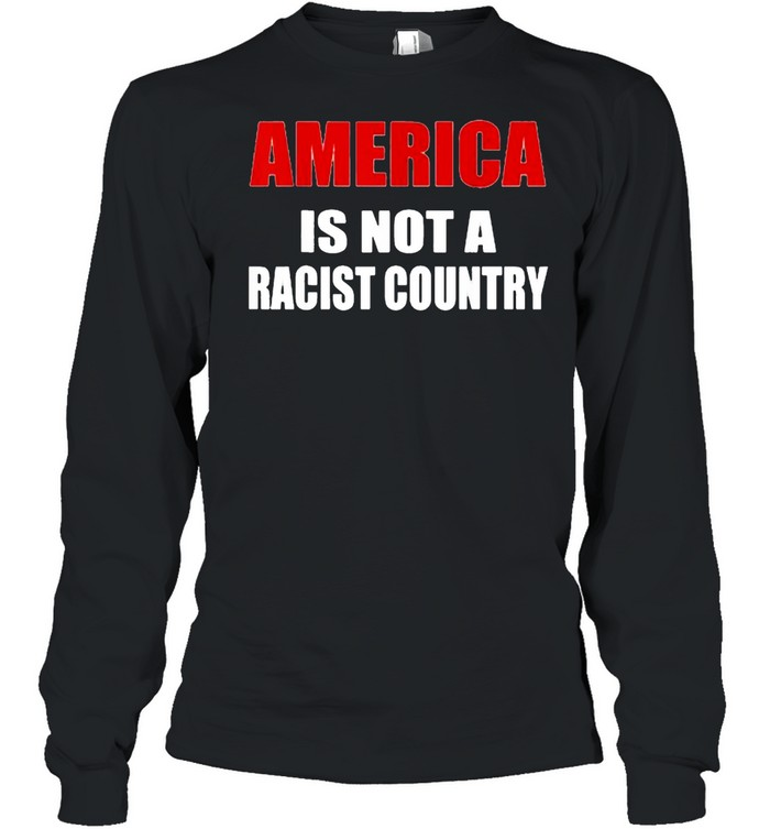 America is not a racist country  Long Sleeved T-shirt
