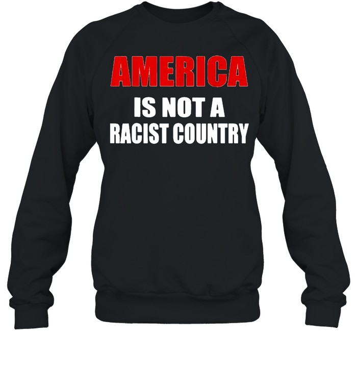 America is not a racist country  Unisex Sweatshirt