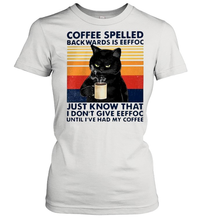Coffee spelled backwards is eeffoc just know that I don't give eeffoc vintage shirt Classic Women's T-shirt