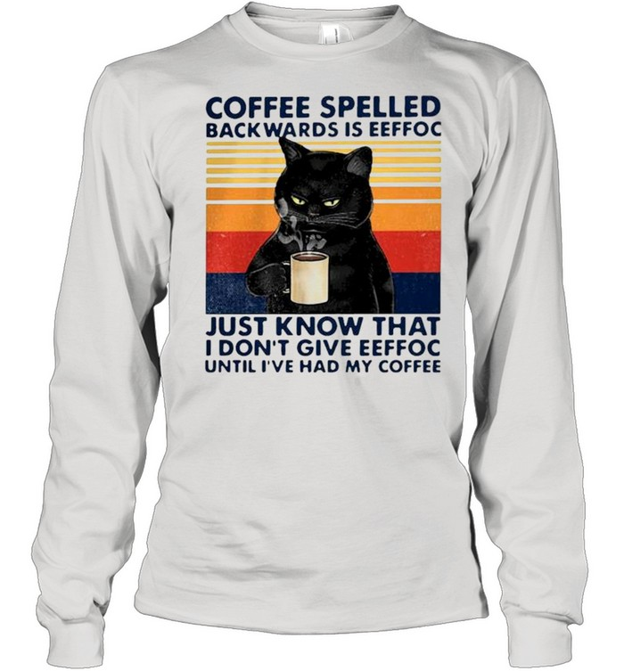 Coffee spelled backwards is eeffoc just know that I don't give eeffoc vintage shirt Long Sleeved T-shirt