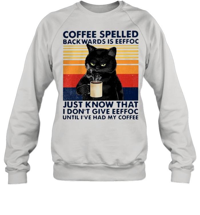 Coffee spelled backwards is eeffoc just know that I don't give eeffoc vintage shirt Unisex Sweatshirt