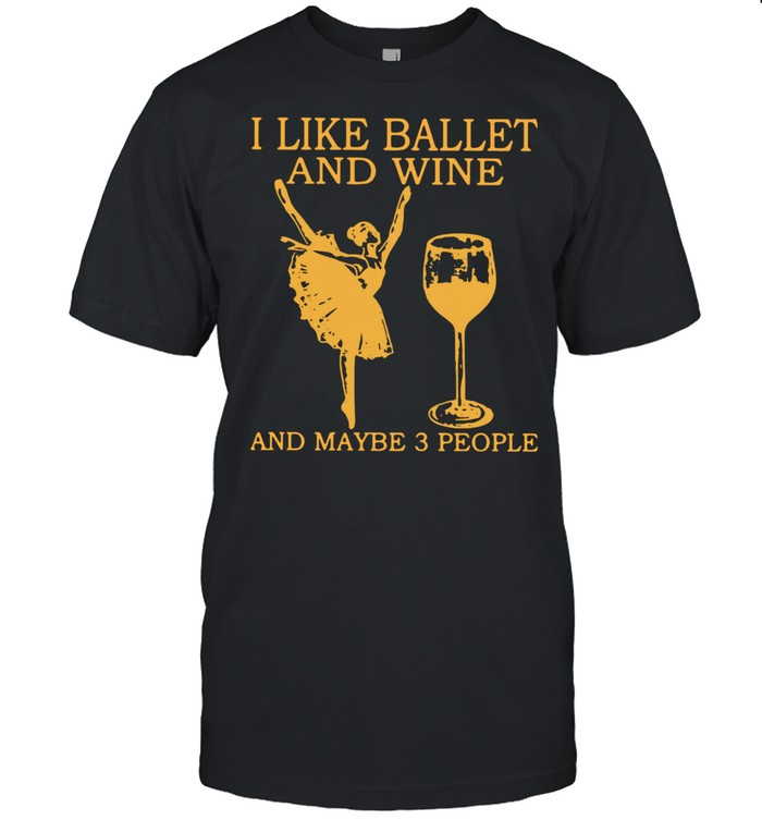 I Like Ballet And Wine And Maybe 3 People  Classic Men's T-shirt